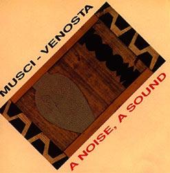 MUSCI/VENOSTA:  A Noise, A Sound