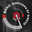 BAKU: SYMPHONY OF SIRENS - SOUND EXPERIMENTS IN THE SOVIET AVANT GARDE. ORIGINAL DOCUMENTS AND RECON