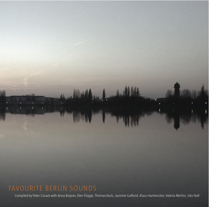 CUSACK, PETER: Favourite Sounds of Berlin.