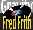 FRITH, FRED : Gravity