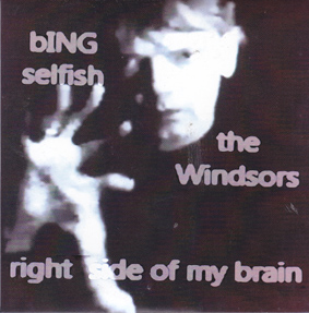 BING SELFISH and THE WINDSORS: right side of my brain