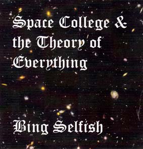 SELFISH, BING: Space College & the Theory Of Everything