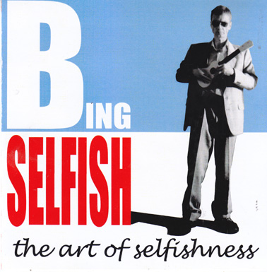 SELFISH,:BING The art of selfishness