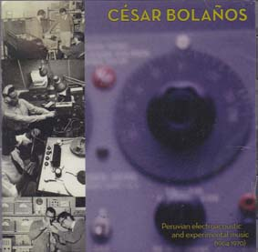 BOLANOS, CESAR: Peruvian Electroacoustic and Experimental Music (1964-70)  (dbl CD)