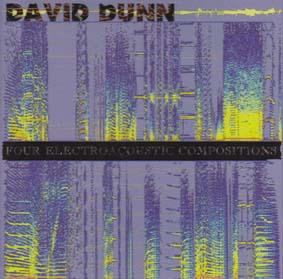 DUNN, DAVID : Four Electroacoustic Compositions