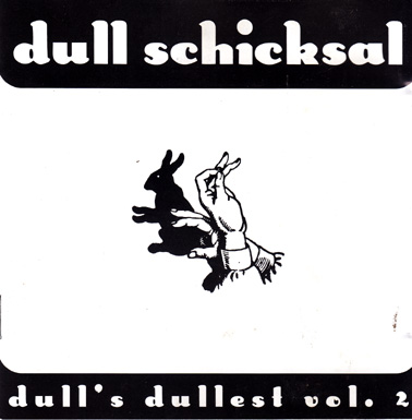 DULL SCHICKSAL: Dull's Dullest Vol 2.