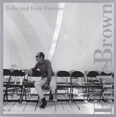 BROWN, EARLE: Folio & Four Systems