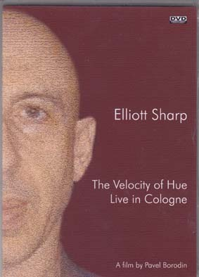 SHARP, ELLIOTT: The Velocity of Hue/Live in Cologne (DVD)