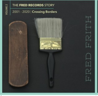 FRITH, FRED: Crossing Borders (Volume 2 of Thr Fred Records Story)