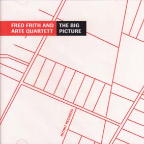 FRITH, FRED and the ARTE QUARTETT: The Big Picture