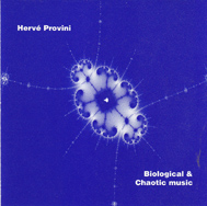 PROVINI, HERVE: Biological and Chaotic Music