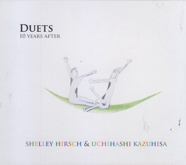 HIRSCH, shelley and KASUHISA, UCHIHASHI: Duets, 10 Years After