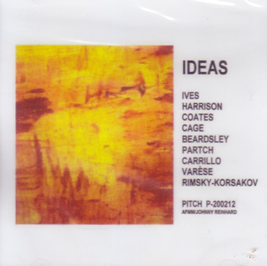 IDEAS: Ives, Rimsky-Korsakov, Partch, Carrillo, Harrison, Beardsley, Varese,  Cage, Coates