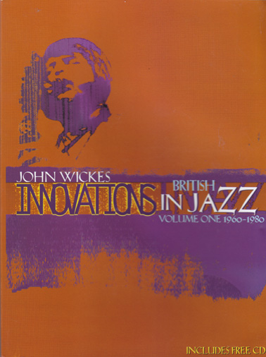 WICKES, JOHN: Innovations in British Jazz (vol1 1960-80)