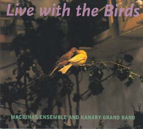 MACIUNAS ENSEMBLE with the KANARY GRAND BAND: Live with the Birds