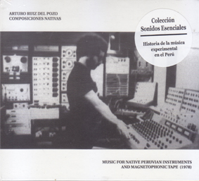 ARTURO RUIZ DEL POZO: Music for Native Peruvian Instruments and Magnetophonic Tape (1978)