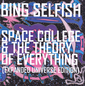 SELFISH, BING: Space College & The Theory of Everything [Expanded Universe Edition]