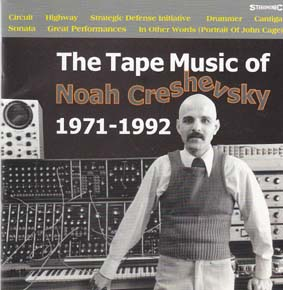 CRESHEVSKY, NOAH: The Tape Music of.. 1971-1992