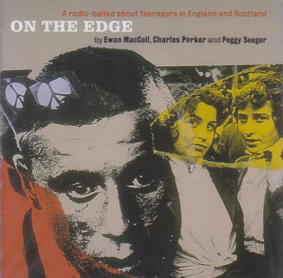 RADIO BALLADS, THE: By Ewan Mcoll, Peggy Seeger and Charles Parker. - On the Edge