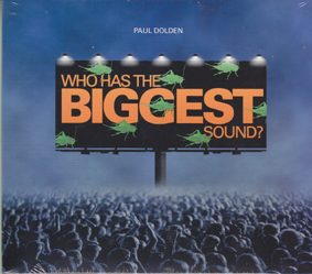 DOLDEN, PAUL: Who has the BIGGEST  Sound?