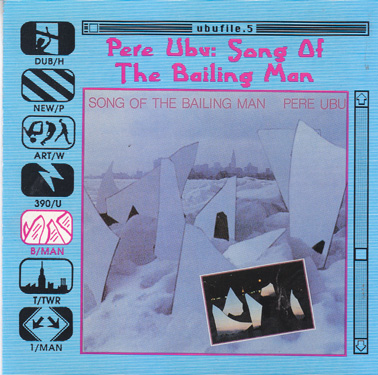 PERE UBU: Song of the Bailing Man