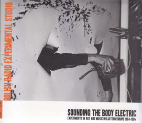 SOUNDING THE BODY ELECTRIC: Experiments in Art and Music in eastern Europe (double CD)
