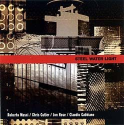 MUSCI, ROBERTO ,GABBIANI, CLAUDIO, ROSE,  JON, CUTLER, CHRIS:  Steel Water Light