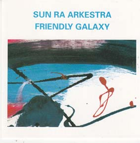 SUN RA:  Friendly galaxy.