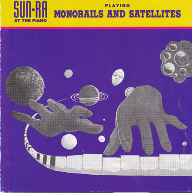 SUN RA:  Monorails and satellites