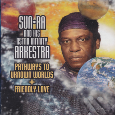 SUN RA: Pathways to Unknown Worlds + Friendly Love