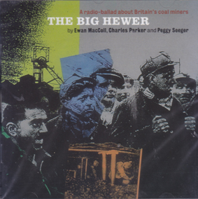 RADIO BALLADS, THE: By Ewan Mcoll, Peggy Seeger and Charles Parker. - The Big Hewer