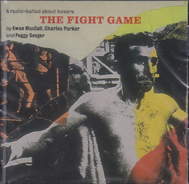 RADIO BALLADS, THE: By Ewan Mcoll, Peggy Seeger and Charles Parker. - The Fight Game