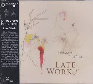 FRITH, FRED & JOHN ZORN: Late Works